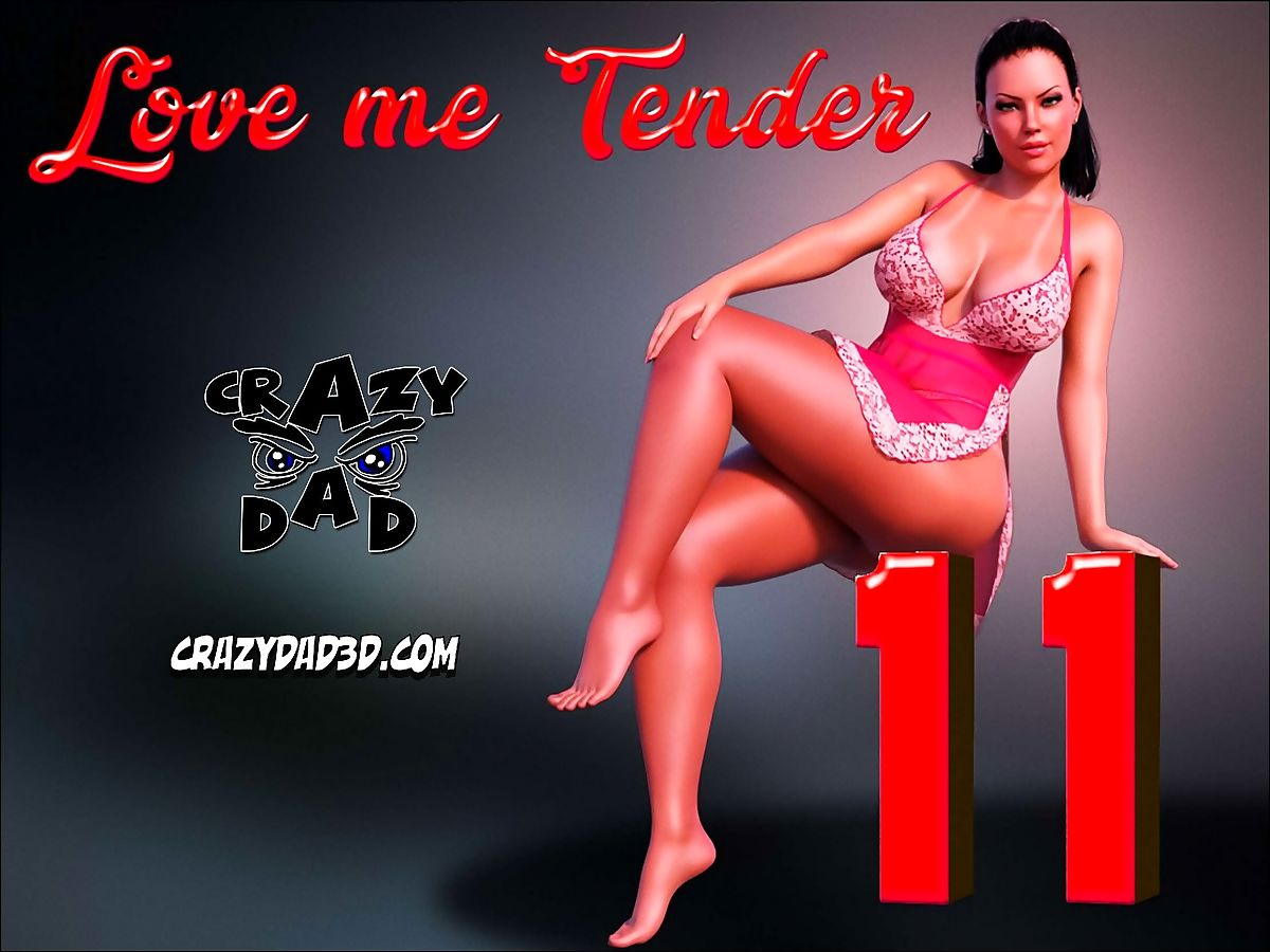 CrazyDad- Love me Tender Part 11